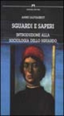 Sguardi e saperi. Introduzione alla sociologia dello sguardo - Anne Sauvageot - copertina