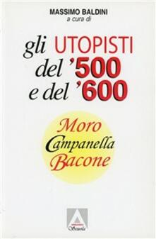 Gli utopisti del '500 e del '600. Moro, Campanella, Bacone - copertina