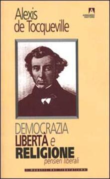 Democrazia, libertà e religione. Pensieri liberali - Alexis de Tocqueville - copertina