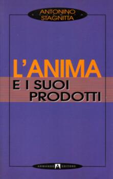 L' anima e i suoi prodotti - Antonino Stagnitta - copertina