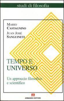 Tempo e universo. Un approccio filosofico e scientifico - Mario Castagnino,Juan J. Sanguineti - copertina