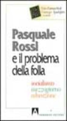 Pasquale Rossi e il problema della folla. Socialismo, Mezzogiorno, educazione - copertina