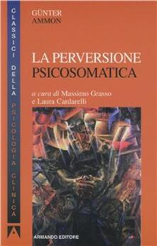 La perversione psicosomatica - Günter Ammon - copertina