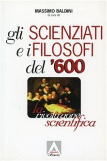 Gli scienziati e i filosofi del '600. La rivoluzione scientifica - copertina