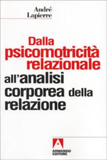 Dalla psicomotricità relazionale all'analisi corporea della relazione - André Lapierre - copertina