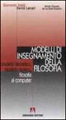 Modelli di insegnamento della filosofia. Modello teoretico, modello storico, filosofia al computer - Giovanni Stelli,David Lanari - copertina
