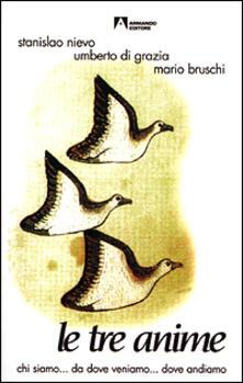 Le tre anime. Chi siamo... da dove veniamo... dove andiamo - Stanislao Nievo,Umberto Di Grazia,Mario Bruschi - copertina