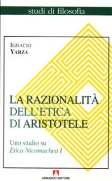 La razionalità dell'etica di Aristotele. Uno studio su Etica Nicomachea. Vol. 1 - Ignacio Yarza de la Sierra - copertina