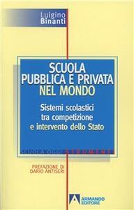 Scuola pubblica e privata nel mondo. Sistemi scolastici tra competizione e intervento dello Stato. Con floppy disk