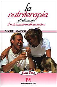 La nutriterapia. Gli alimenti e il nutrimento medicamentoso