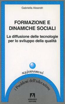 Formazione e dinamiche sociali. La diffusione delle tecnologie per lo sviluppo della qualità - Gabriella Aleandri - copertina