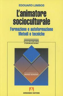L' animatore socioculturale. Formazione e autoformazione. Metodi e tecniche - Edouard Limbos - copertina