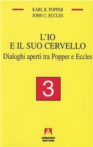 L' io e il suo cervello. Vol. 3: Dialoghi aperti tra Popper e Eccles.