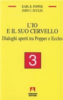 L' io e il suo cervello. Vol. 3: Dialoghi aperti tra Popper e Eccles. - Karl R. Popper,John C. Eccles - copertina