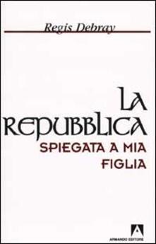 La Repubblica spiegata a mia figlia - Régis Debray - copertina
