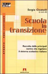 Scuola in transizione. Raccolta delle principali norme che regolano il sistema scolastico italiano
