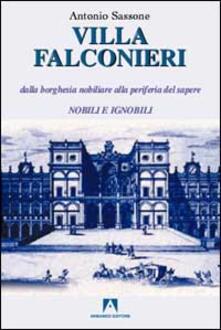 Villa Falconieri. Dalla borghesia nobiliare alla periferia del sapere. Vol. 1: Nobili e ignobili. - Antonio Sassone - copertina