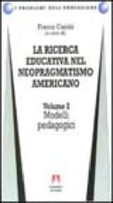 La ricerca educativa nel neopragmatismo americano. Vol. 1: Modelli pedagogici. - Franco Cambi - copertina