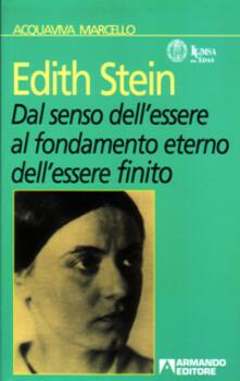 Edith Stein. Dal senso dell'essere al fondamento eterno dell'essere finito - Marcello Acquaviva - copertina
