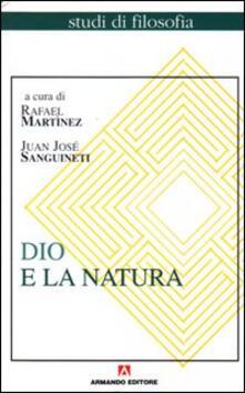 Dio e la natura - Rafael Martínez,Juan J. Sanguineti - copertina