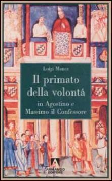 Il primato della volontà in Agostino e Massimo il Confessore - Luigi Manca - copertina