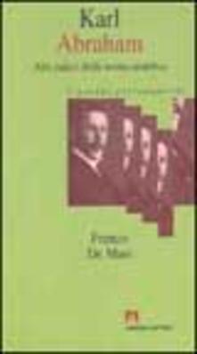 Karl Abraham. Alle radici della teoria analitica - Franco De Masi - copertina