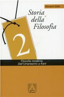 Storia della filosofia. Con CD-ROM. Vol. 2: Filosofia moderna. Dall'umanesimo a Kant. - Giovanni Stelli - copertina