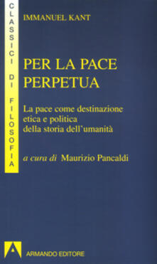 Per la pace perpetua. La pace come destinazione etica e politica della storia dellumanità.pdf