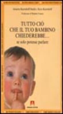 Tutto ciò che il tuo bambino chiederebbe... se solo potesse parlare - Annette Karmiloff Smith,Kyra Karmiloff - copertina