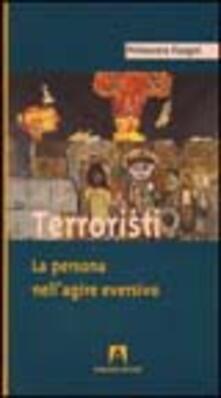 Terroristi. La persona nell'agire eversivo - Primavera Fisogni - copertina