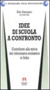 Idee di scuola a confronto. Contributo alla storia del riformismo scolastico in Italia