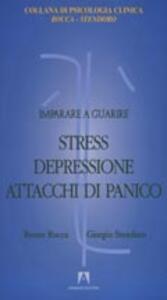 Imparare a guarire stress, depressione, attacchi di panico