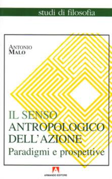Il senso antropologico dell'azione - Antonio Malo - copertina
