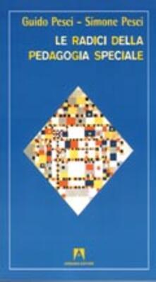 Le radici della pedagogia speciale - Guido Pesci,Simone Pesci - copertina