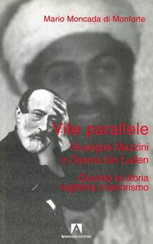 Vite parallele: G. Mazzini e Osama bin Laden a confronto - Mario Moncada di Monforte - copertina