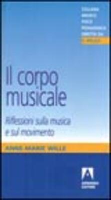 Il corpo musicale. Riflessioni sulla musica e sul movimento - Anne-Marie Wille - copertina