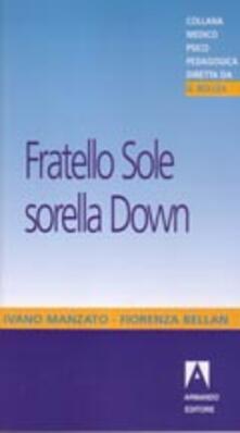 Fratello sole sorella Down - Ivano Manzato,Fiorenza Bellan - copertina
