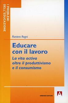 Educare con il lavoro - Raniero Regni - copertina