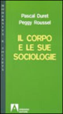Il corpo e le sue sociologie - Pascal Duret,Peggy Roussel - copertina