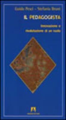 Il pedagogista. Innovazione e rivalutazione di un ruolo - Guido Pesci,Stefania Bruni - copertina