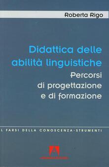 Didattica delle abilità linguistiche. Percorsi di progettazione e di formazione insegnanti - Roberta Rigo - copertina