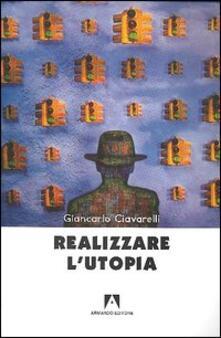 Realizzare l'utopia - Giancarlo Ciavarelli - copertina