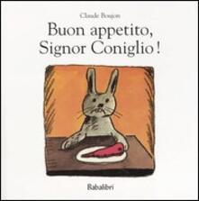 Buon appetito, Signor Coniglio! - Claude Boujon - copertina