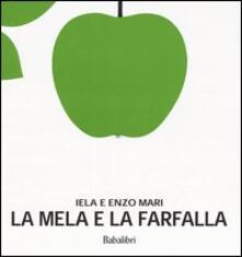 La mela e la farfalla. Ediz. illustrata - Iela Mari,Enzo Mari - copertina