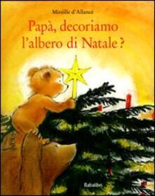Ristorantezintonio.it Papà, decoriamo l'albero di Natale? Ediz. illustrata Image