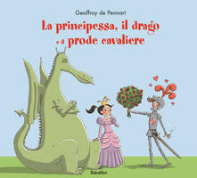 La principessa, il drago e il prode cavaliere - Geoffroy de Pennart - copertina