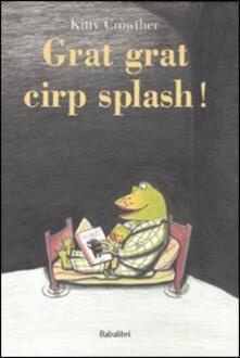 Grat grat cirp splash! - Kitty Crowther - copertina