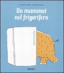Un mammut nel frigorifero - Michaël Escoffier,Matthieu Maudet - copertina
