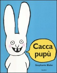 Cacca pupù. Ediz. illustrata - Blake Stephanie - wuz.it
