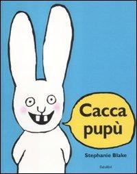 Cacca pupù. Ediz. illustrata